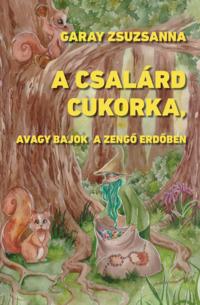 Köny Guru Kiadó: A csalárd cukorka, avagy bajok a Zengő Erdőben.