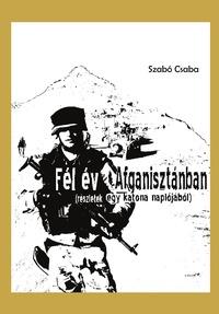 Szabó Csaba: Fél év Afganisztánban (Ad Librum Kiadó)