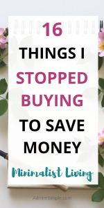16 things I've stopped buying since simplifying my life. Money saving tips.