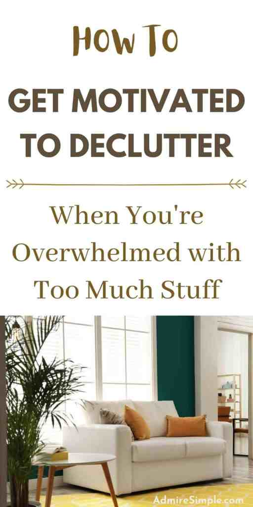 How to get motivated to declutter, declutter when overwhelmed with too much stuff, motivate yourself to declutter