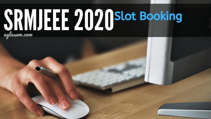SRMJEEE 2020 Slot Booking