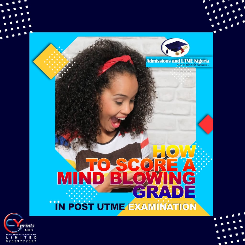 How To Score A Mind-Blowing Grade In Post UTME