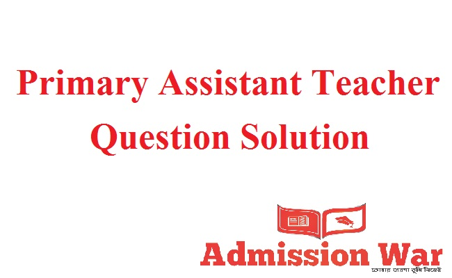 Primary Assistant Teacher Question Solution 2019