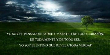 YO SOY EL PENSADOR: PADRE Y MAESTRO DE TODO CORAZÓN, DE TODA MENTE Y DE TODO SER. YO SOY EL INTIMO QUE REVELA TODA VERDAD
