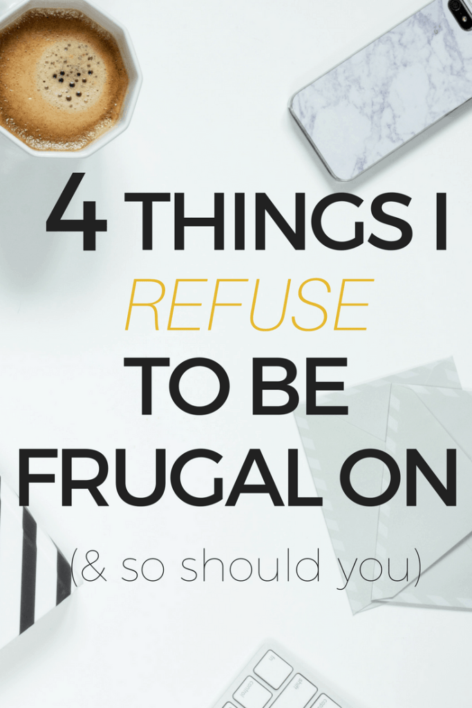 4 things I refuse to be frugal on