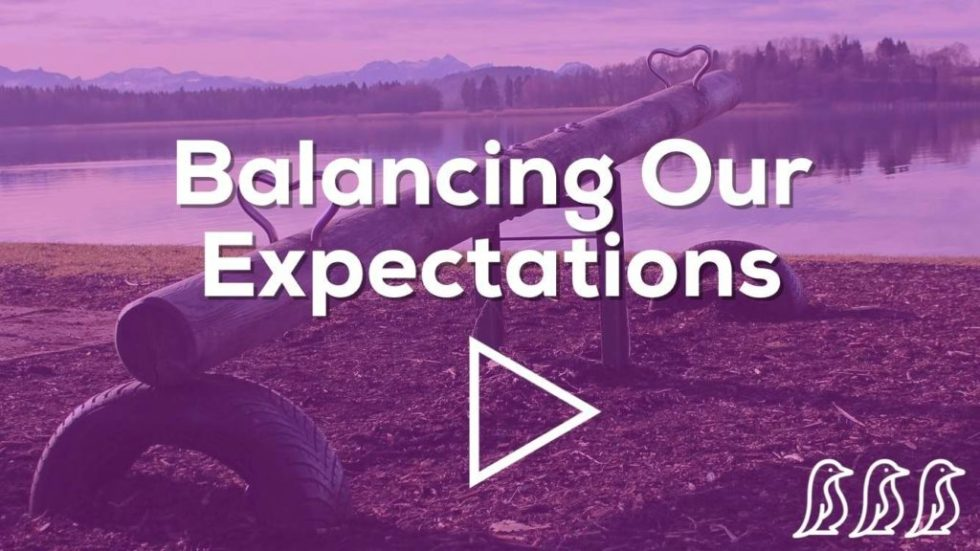 Balancing Our Expectations