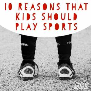 10 Reasons that Kids Should Play Sports