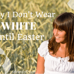 Why I Don't Wear White Until Easter