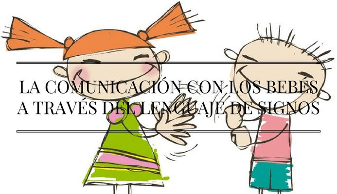 LA COMUNICACIÓN CON LOS BEBÉS A TRAVÉS DEL LENGUAJE DE SIGNOS