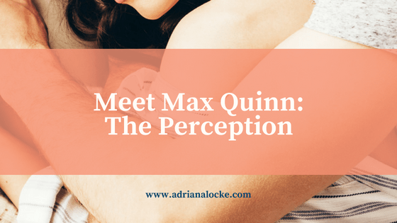 Meet Max Quinn: The Perception
