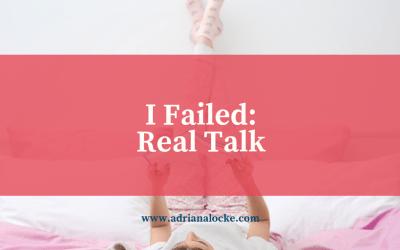 I Failed: Real Talk
