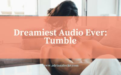 Dreamiest Audio Ever: Tumble