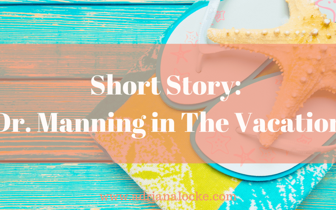 Short Story: Dr. Manning in The Vacation