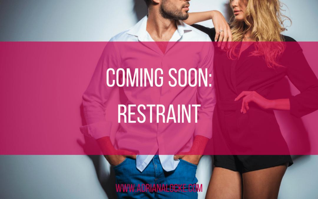Coming Soon: Restraint