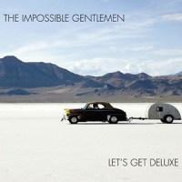 'Let's Get Deluxe' – The Impossible Gentlemen