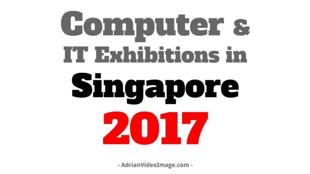 Computer & IT Exhibitions in Singapore 2017