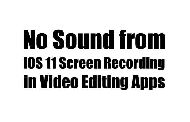 No Sound from iOS 11 Screen Recording in Video Editing Apps