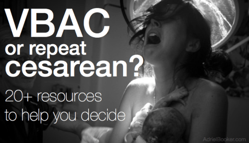 VBAC or Repeat Cesarean: 20+ Resources to help you decide.