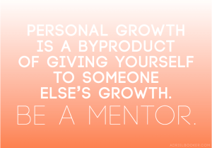 Be a mentor.