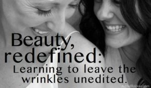 Beauty redefined- learning to leave the wrinkles unedited.