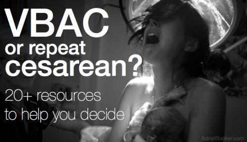 VBAC or repeat cesarean birth? 20+ resources to help you decide.