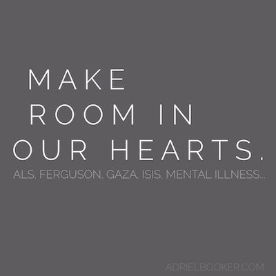 Make room in our hearts.