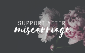 Support After Miscarriage—Stories, Resources, Community