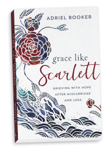 Grace Like Scarlett: Grieving with Hope after Miscarriage and Loss by Adriel Booker