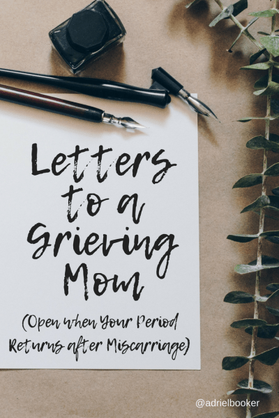 Letters to a Grieving Mom - Open when you get your period after miscarriage