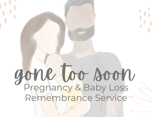 Gone Too Soon - Baby Loss and Pregnancy Loss Remembrance Service for Grieving with Hope after Miscarriage, Stillbirth, and Other Forms of Perinatal Loss