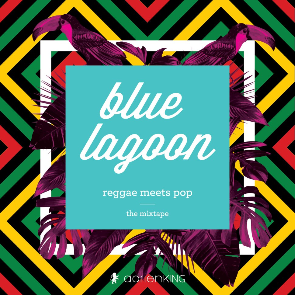 BLUE LAGOON – REGGAE MEETS POP – THE MIXTAPE -ADRIEN DJX KING