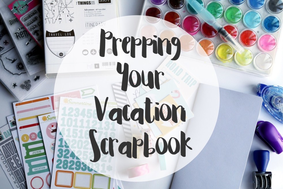 How to Prep Your Vacation Scrapbook | adriennesinklings.com