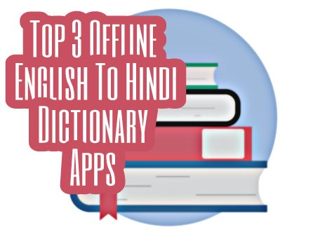 Top 3 Offline English To Hindi Dictionary Apps