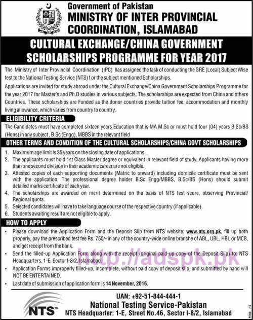 NTS New Cultural Exchange / China Government Scholarships Program 2017 Written Test Syllabus Papers Government of Pakistan Ministry of Inter Provincial Coordination (IPC Division) for Master's and Ph.D studies in various subjects Scholarships are expected from China Turkey Romania Czech Republic Slovak Republic Mexico Greece Russia South Korea and Italy Eligibility Criteria Application Form Deadline 14-11-2016 Apply Online Now by NTS Pakistan