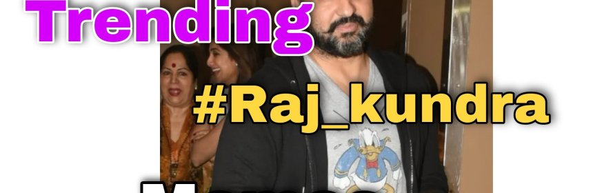 Latest Raj Kundra memes