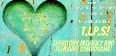 T.I.P.S. - Territory Intimacy and Pleasure Symposium Darwin 2021