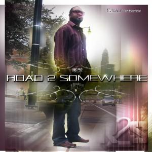 NEW ALBUM – ROAD 2 SOMEWHERE