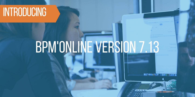 Major Update of bpm'online Version 7.13