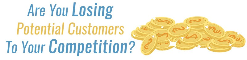 losing potential customers to competition?