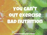 Cant out exercise bad nutrition