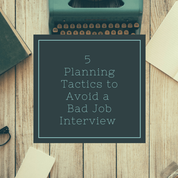 5 Planning Tactics to Avoid a Bad Job Interview