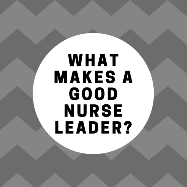 What Makes A Good Nurse Leader?