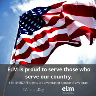 ELM is proud to serve those who serve our country. 1 in 10 MiCAFE clients are a veteran or spouse of a veteran.