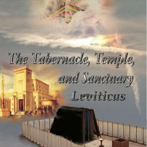 The Tabernacle, Temple, and Sanctuary: Leviticus