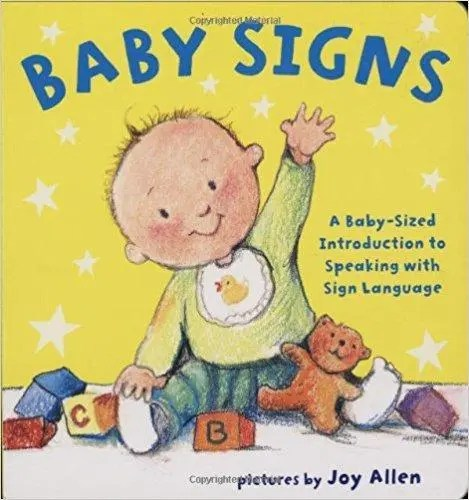 Baby Signs: A Baby-Sized Introduction to Speaking with Sign Language By Joy Allen