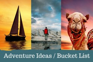Adventure Ideas / Bucket List
