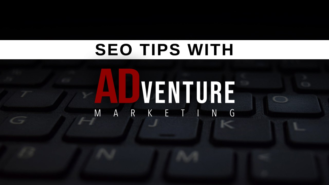 seo tips with ADventure Marketing | Digital Marketing Tampa