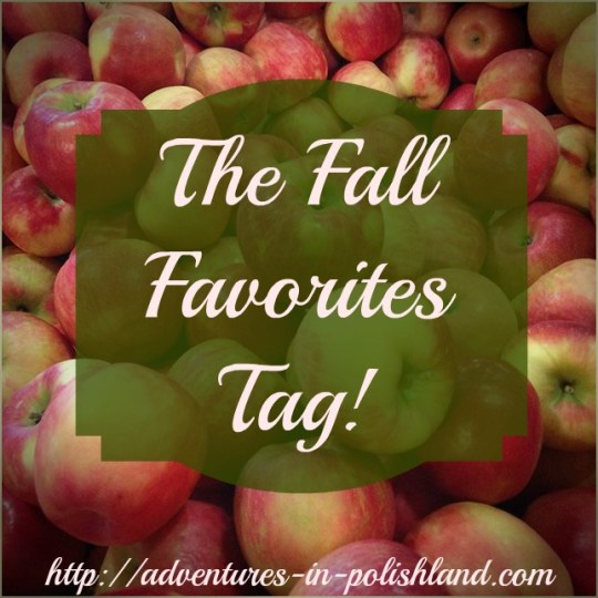 The Fall Favorites Tag! | #PolishlandFaves