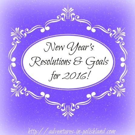 New Year's Resolutions & Goals for 2016!   Adventures in Polishland