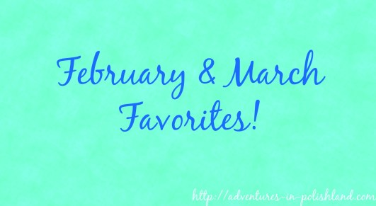 February & March Favorites!